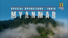 HISTORY TV18 presents Special Operations India: Myanmar