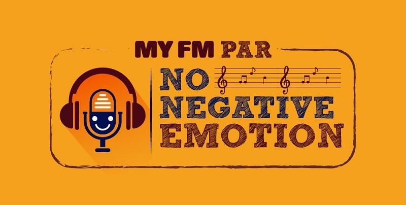 'MY FM Par No Negative Emotions!'